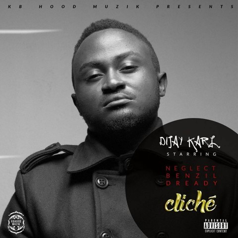 Dijay Karl -Cliché Feat Neglect, Benzil, Dready