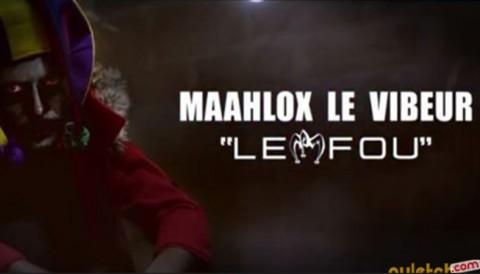 """Le """"Fou"""" de Maahlox Le Vibeur est disponible [Clip]"""