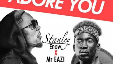 Stanley Enow ft Mr Eazy – Adore You | Le song est dehors